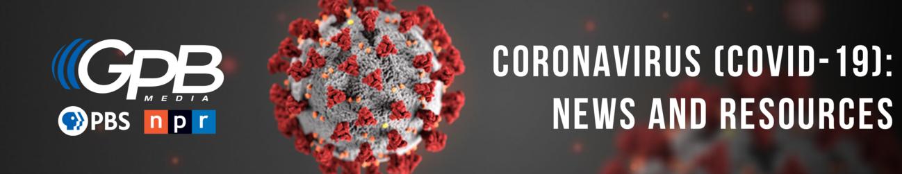 Coronavirus News And Resources Georgia Public Broadcasting