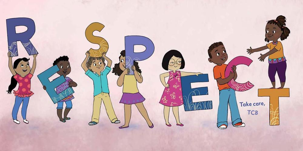 "An illustration of 7 children holding up the letters R E S P E C T, all multi colored. In small font between the C and the T, text reads ""Take care, TCB"""