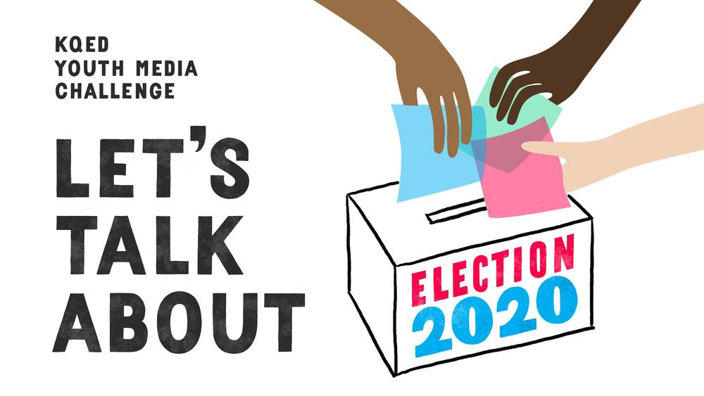 Let's Talk About Election 2020: A KQED Youth Media Challenge