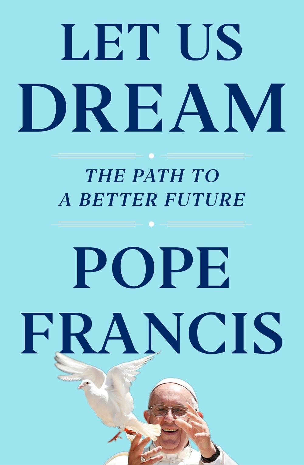 <em>Let Us Dream: The Path to a Better Future,</em> by Pope Francis and Austen Ivereigh