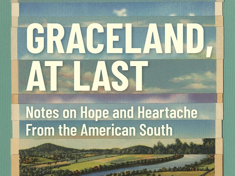 <em>Graceland, At Last: Notes on Hope and Heartache From the American South,</em> by Margaret Renkl