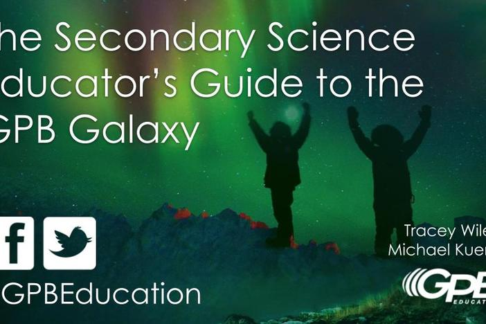 The Secondary Science Educator's Guide to the GPB Galaxy