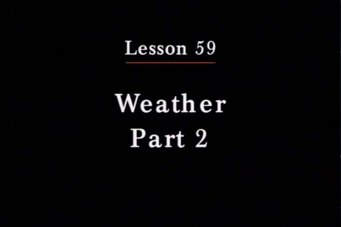 JPN I, Lesson 59. The topics covered are weather and temperatures.