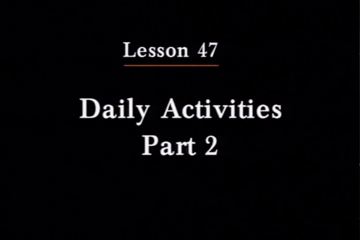 JPN I, Lesson 47. The topics covered are daily activities and where they occur.