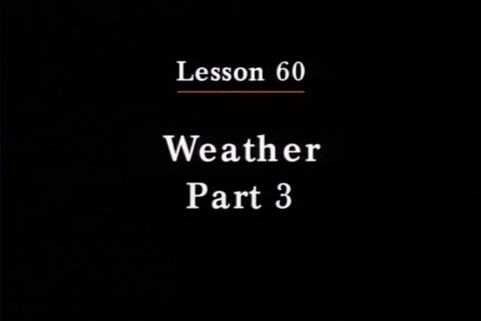 JPN I, Lesson 60. The topics covered are weather and temperatures.