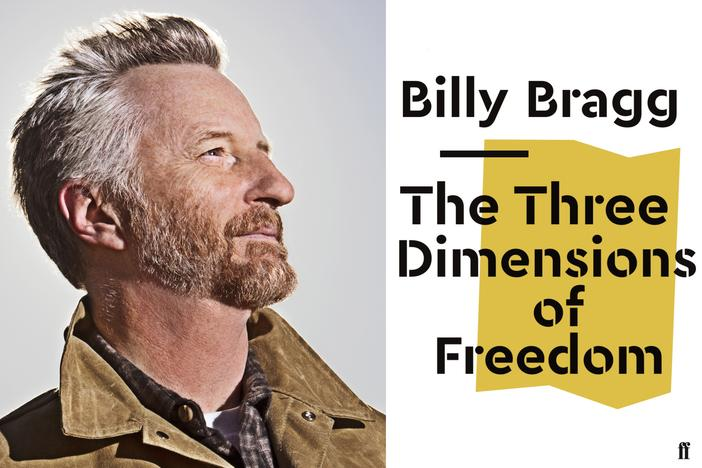 "Singer-songwriter, activist, and author Billy Bragg is out with a new work: a political pamphlet titled ""The Three Dimensions of Freedom."""