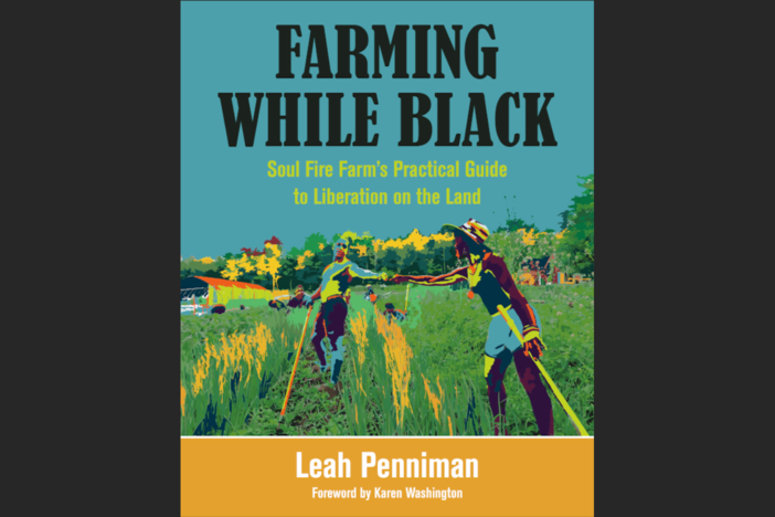 "In her book ""Farming While Black"" Leah Penniman challenges misconceptions about black farming and landownership."