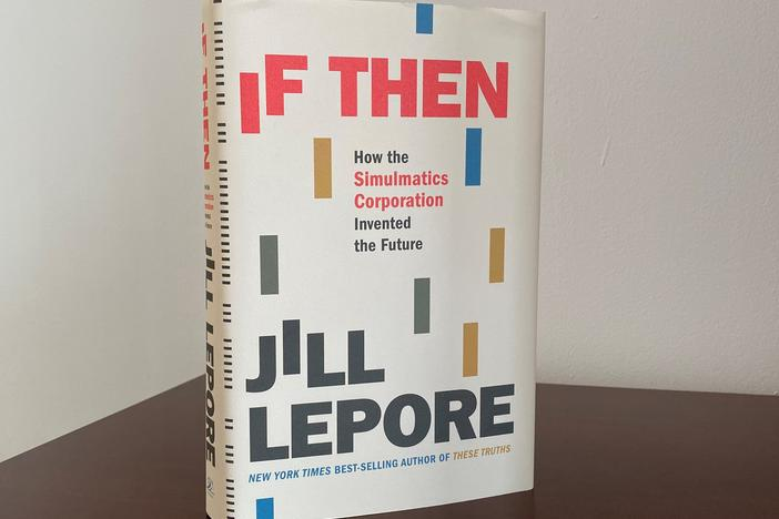 <em>If Then: How the Simulmatics Corporation Invented the Future,</em> Jill Lepore