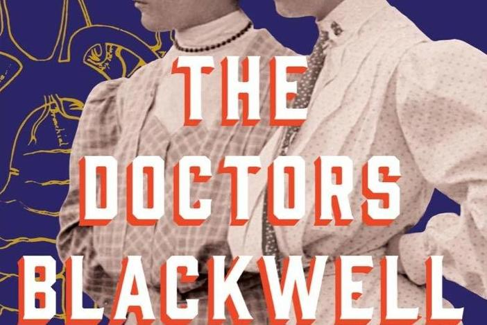 <em>The Doctors Blackwell: How Two Pioneering Sisters Brought Medicine to Women and Women to Medicine,</em> by Janice P. Nimura