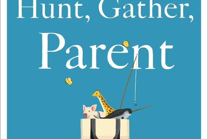 <em>Hunt, Gather, Parent: What Ancient Cultures Can Teach Us About the Lost Art of Raising Happy, Helpful Little Humans,</em> by Michaeleen Doucleff